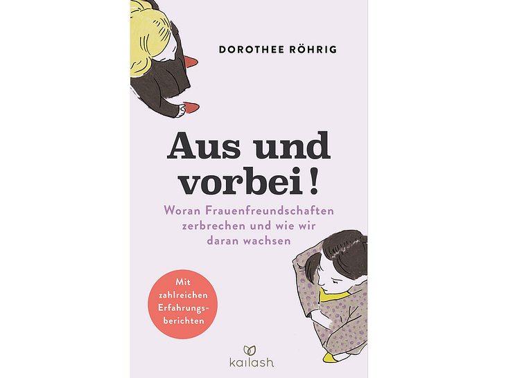 """Dorothee Röhrigs neues Buch """"Aus und vorbei! Woran Frauenfreundschaften zerbrechen und wie wir daran wachsen""""."""
