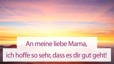 Lieber Gott, bitte grüß meine Mama ...