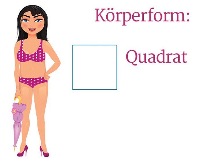 Die quadratische Körperform.