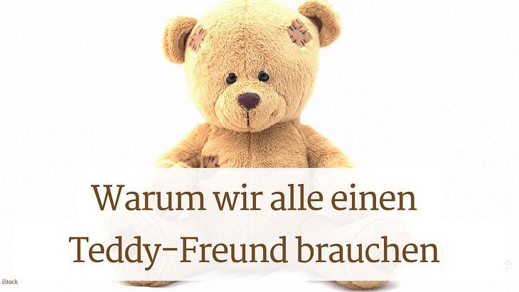 Warum wir alle einen Teddy-Freund brauchen.